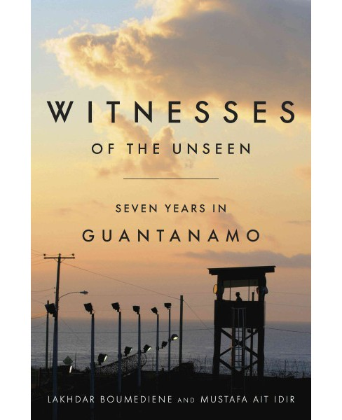 Witnesses of the Unseen : Seven Years in Guantanamo -  (Hardcover) - image 1 of 1