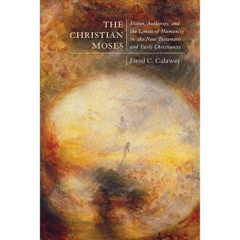 308c1941129 Christian Moses : Vision, Authority, and the Limits of Humanity in the New  Testament and Early