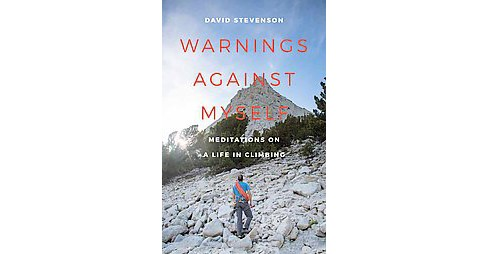 Warnings Against Myself : Meditations on a Life in Climbing (Hardcover) (David Stevenson) - image 1 of 1