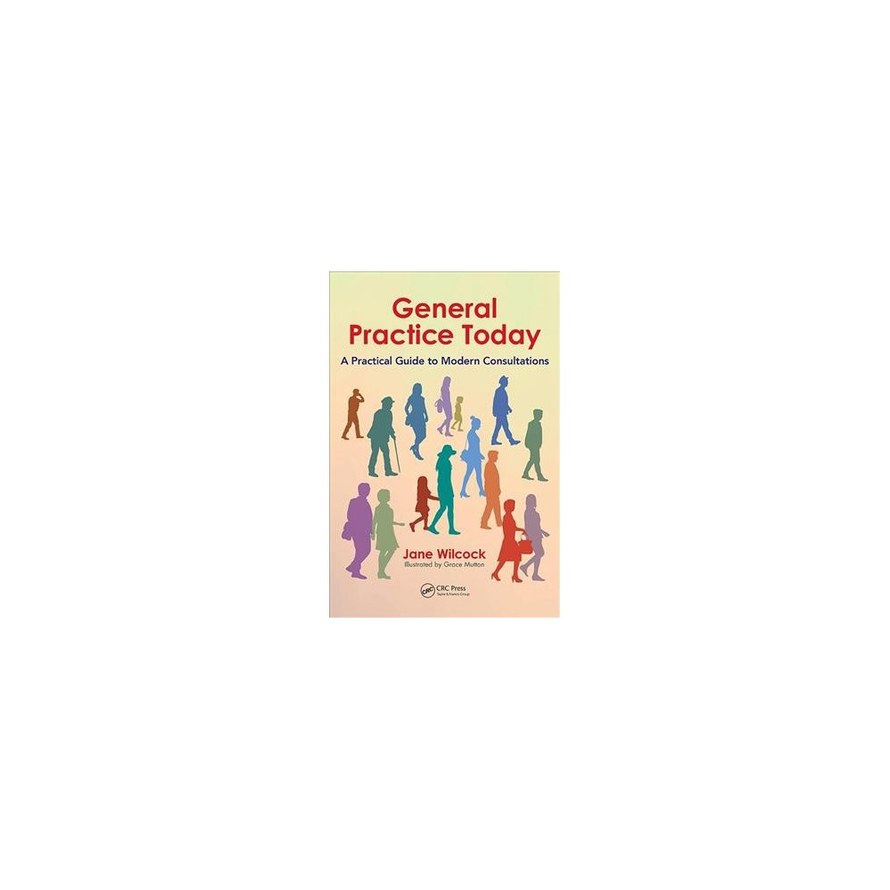 General Practice Today : A Practical Guide to Modern Consultations - 1 by Dr. Jane Wilcock (Paperback)