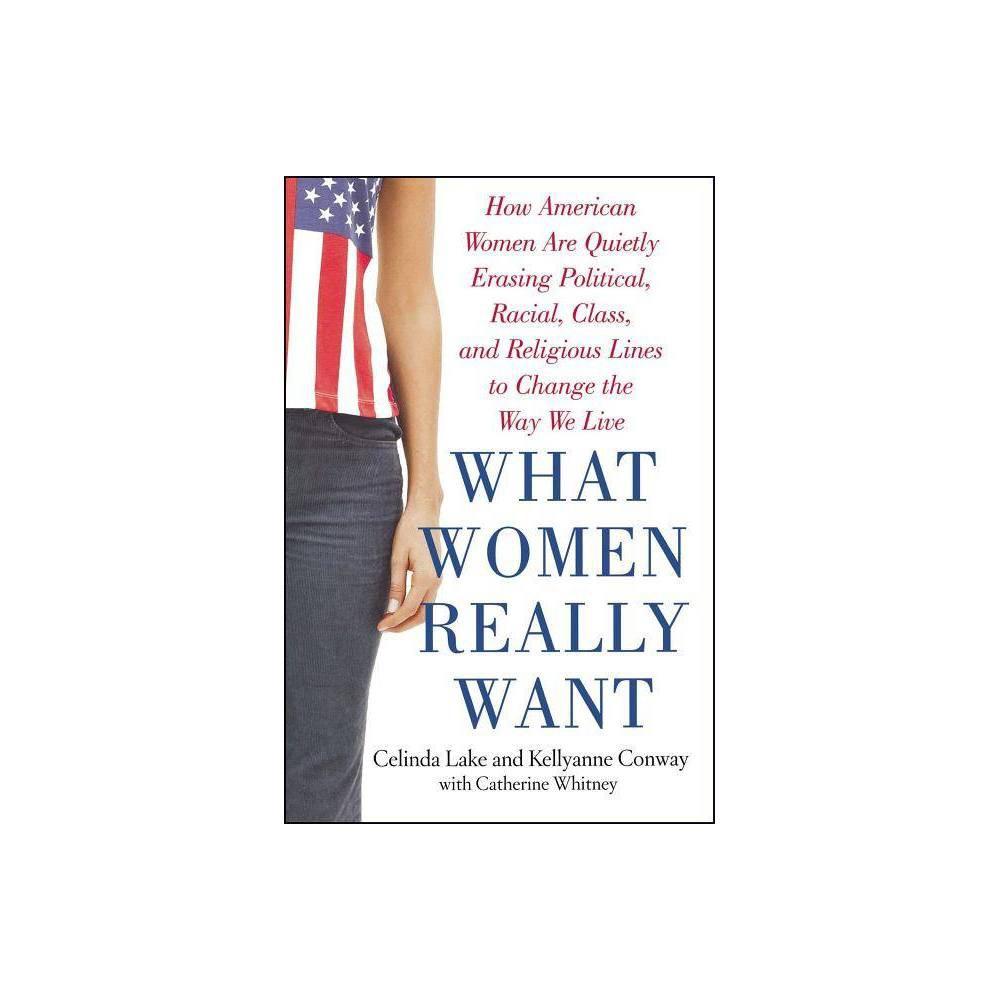 What Women Really Want By Celinda Lake Kellyanne Conway Paperback