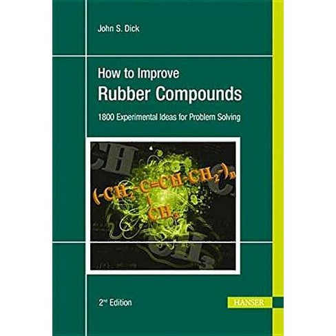 How to Improve Rubber Compounds 2e - 2 Edition by  John S Dick (Hardcover) - image 1 of 1