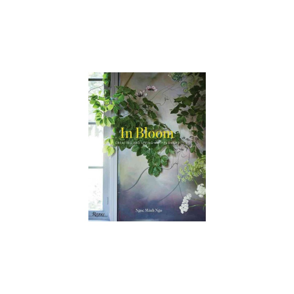 In Bloom : Creating and Living With Flowers (Hardcover) (Ngoc Minh Ngo)