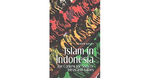Islam in Indonesia : The Contest for Society, Ideas and Values (Paperback) (Carool Kersten) - image 1 of 1