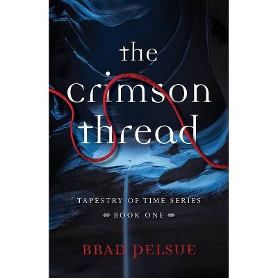 The Crimson Thread - (Tapestry of Time) by  Brad Pelsue (Paperback)
