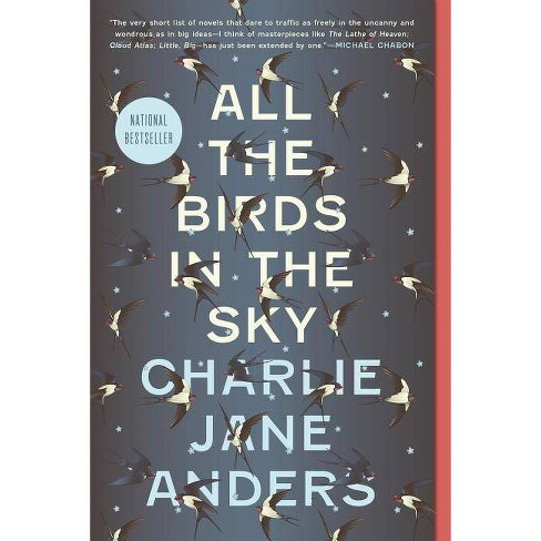 All The Birds In The Sky - By Charlie Jane Anders (Paperback) : Target