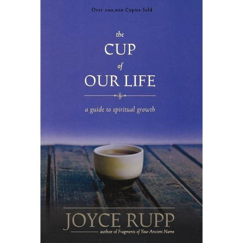 The Cup of Our Life - by  Joyce Rupp (Paperback) - image 1 of 1