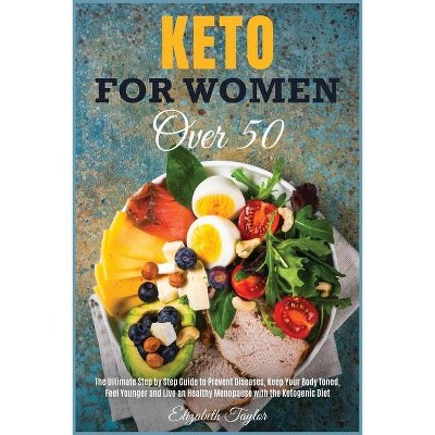 Keto For Women Over 50 - (Healthy Food) by  Elizabeth Taylor (Paperback)