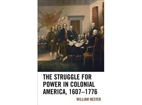 Struggle for Power in Colonial America, 1607-1776 -  by William Nester (Hardcover) - image 1 of 1