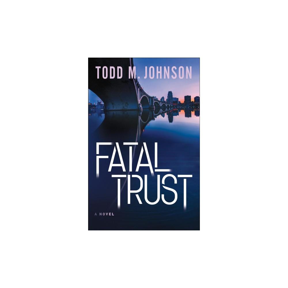 Fatal Trust (Paperback) (Todd M. Johnson)