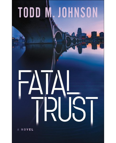 Fatal Trust (Paperback) (Todd M. Johnson) - image 1 of 1