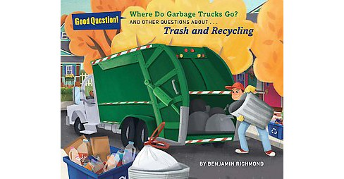 Where Do Garbage Trucks Go? : And Other Questions About Trash and Recycling (Paperback) (Benjamin - image 1 of 1
