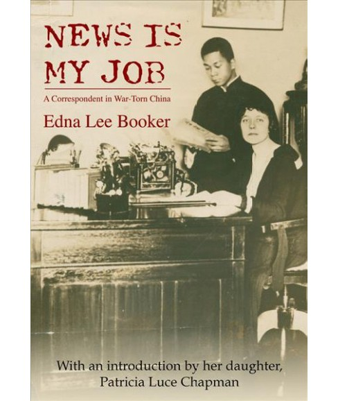 News Is My Job : A Correspondent in War-Torn China (Paperback) (Edna Lee Booker) - image 1 of 1