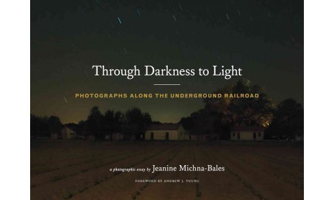 Through Darkness to Light : Photographs Along the Underground Railroad (Hardcover) (Fergus M. Bordewich - image 1 of 1