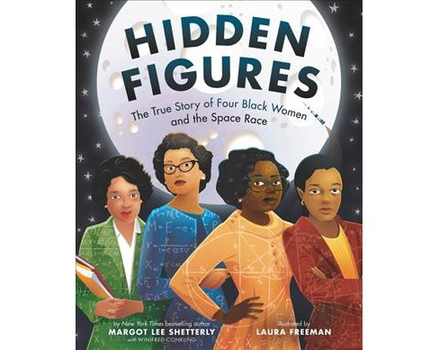 Hidden Figures : The True Story of Four Black Women and the Space Race -  (School And Library) - image 1 of 1