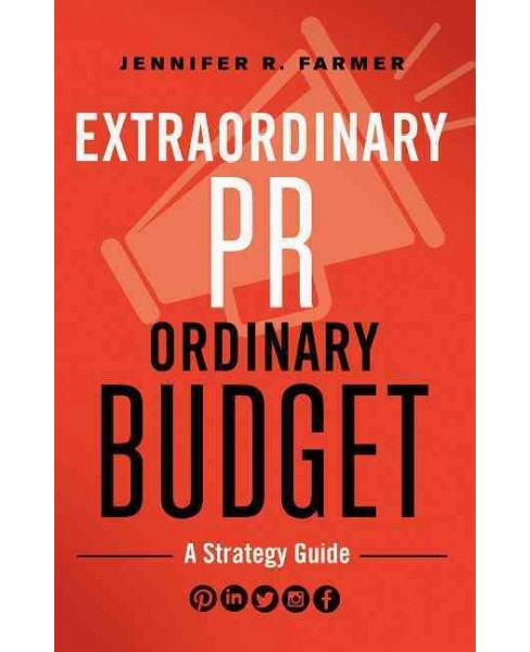 Extraordinary PR, Ordinary Budget : A Strategy Guide (Paperback) (Jennifer R. Farmer) - image 1 of 1