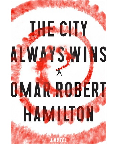 City Always Wins -  by Omar Robert Hamilton (Hardcover) - image 1 of 1