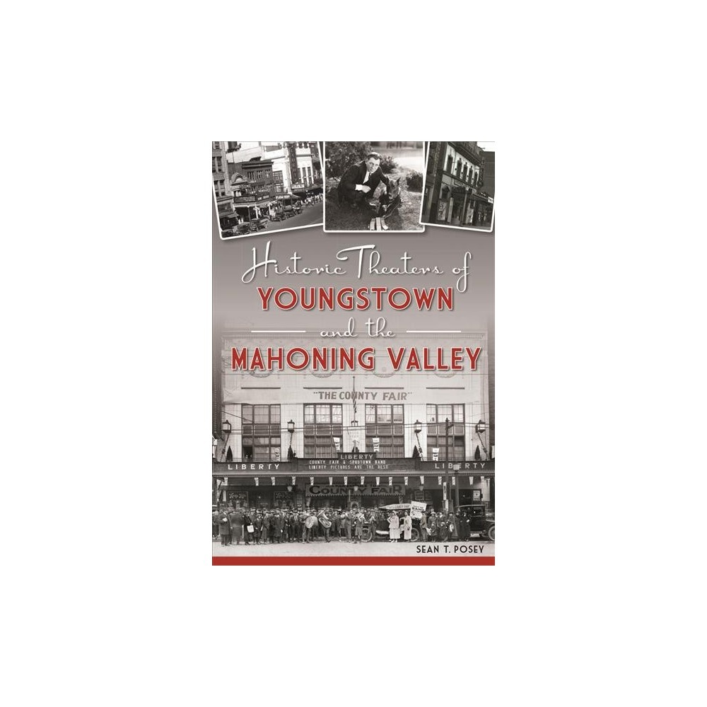 Historic Theaters of Youngstown and the Mahoning Valley (Paperback) (Sean T. Posey)