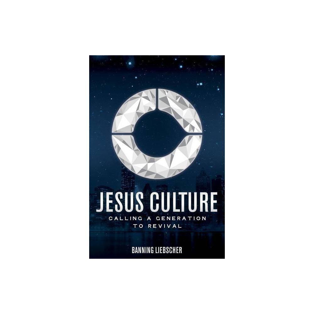 Jesus Culture By Banning Liebscher Paperback