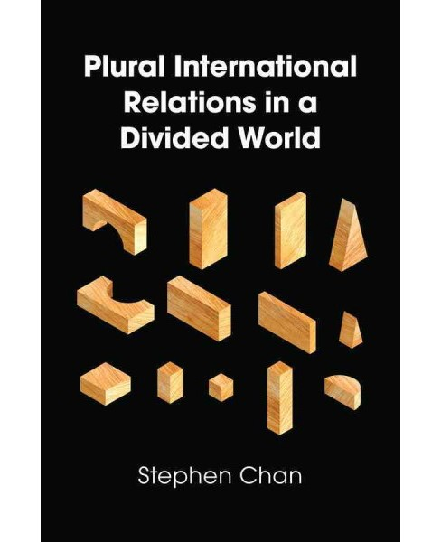 Plural International Relations in a Divided World (Paperback) (Stephen Chan) - image 1 of 1