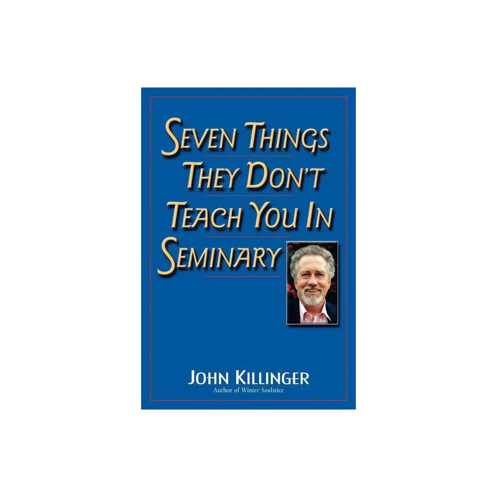 Seven Things They Don T Teach You In Seminary By John Killinger Paperback