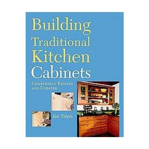 Building Traditional Kitchen Cabinets By Jim Tolpin Paperback