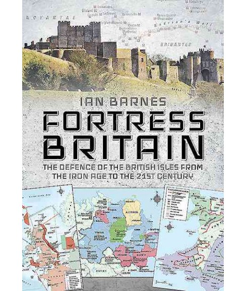 Fortress Britain : The Defence of the British Isles from the Iron Age to the 21st Century (Hardcover) - image 1 of 1