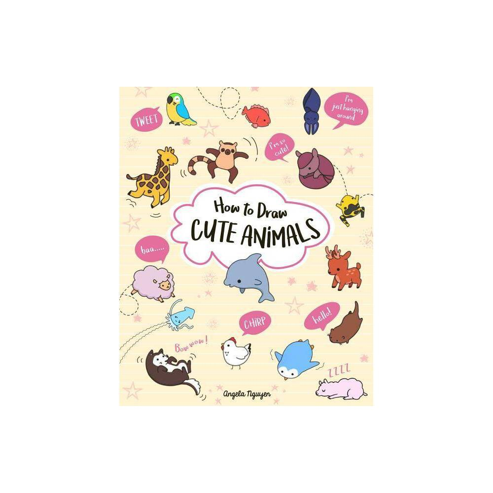 How To Draw Cute Animals Volume 2 By Angela Nguyen Paperback