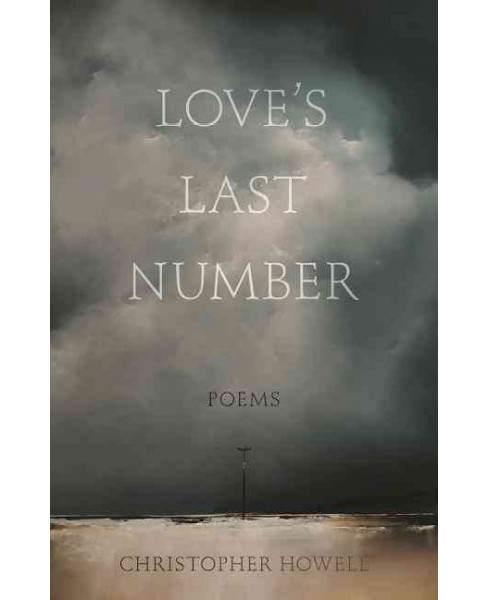 Love's Last Number : Poems (Paperback) (Christopher Howell) - image 1 of 1