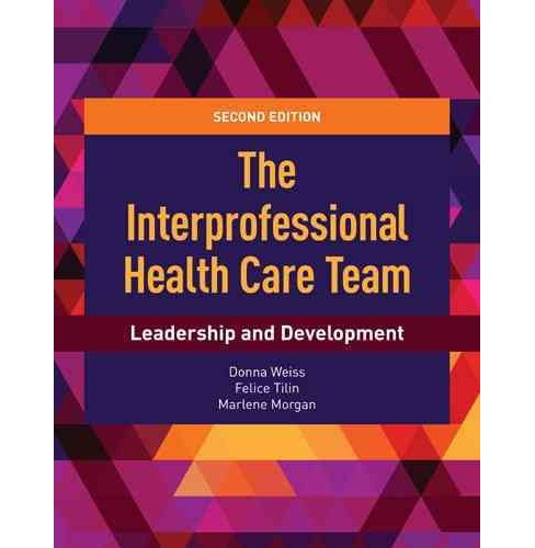 Interprofessional Health Care Team : Leadership and Development (Paperback) (Ph.D. Donna Weiss & Ph.D. - image 1 of 1