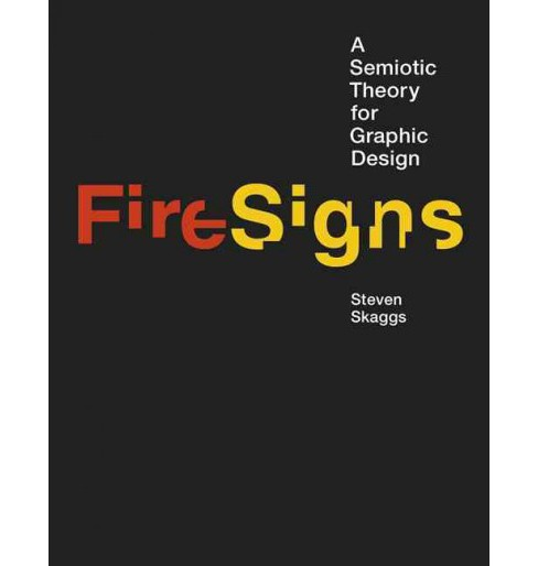 FireSigns : A Semiotic Theory for Graphic Design (Hardcover) (Steven Skaggs) - image 1 of 1