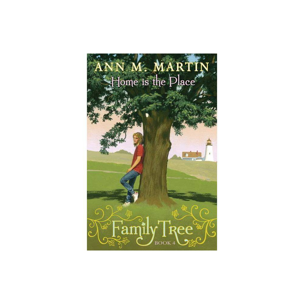 Home Is The Place Family Tree 4 4 By Ann M Martin Hardcover
