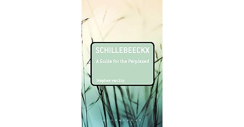 Schillebeeckx : A Guide for the Perplexed (Paperback) (Stephan Van Erp) - image 1 of 1