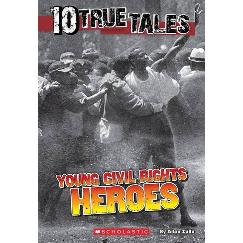 10 True Tales: Young Civil Rights Heroes - by  Allan Zullo (Paperback) - image 1 of 1