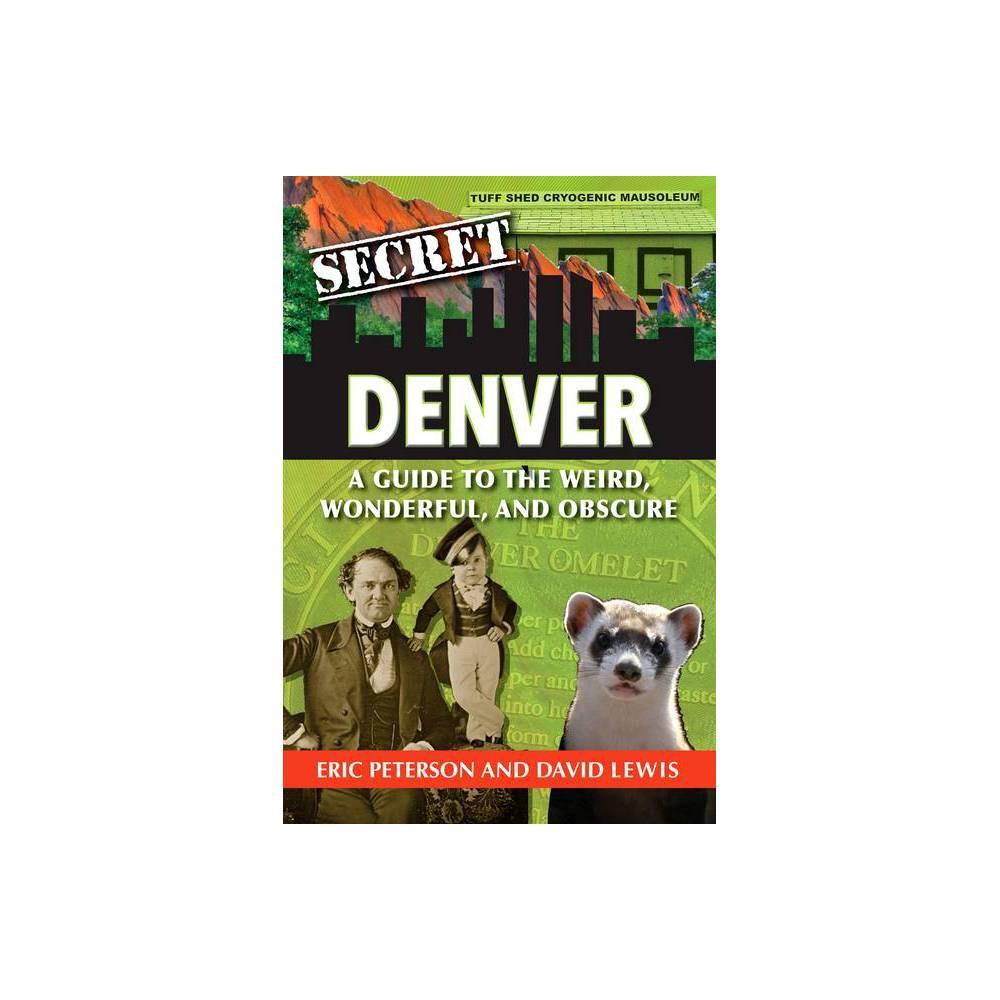 Secret Denver By Eric Peterson David Lewis Paperback