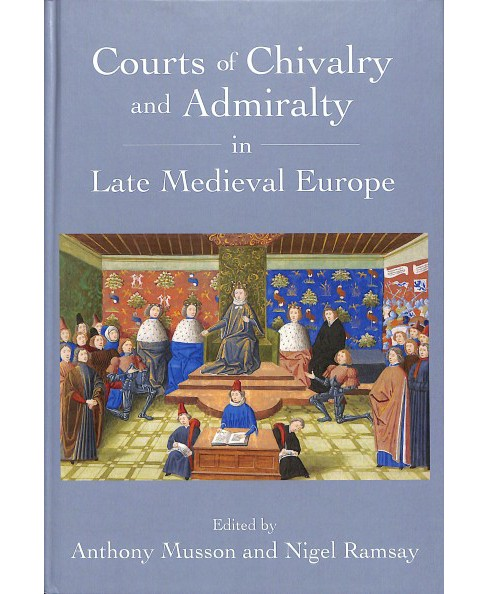 Courts of Chivalry and Admiralty in Late Medieval Europe -  (Hardcover) - image 1 of 1