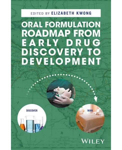 Oral Formulation Roadmap from Early Drug Discovery to Development (Hardcover) (Elizabeth Kwong) - image 1 of 1