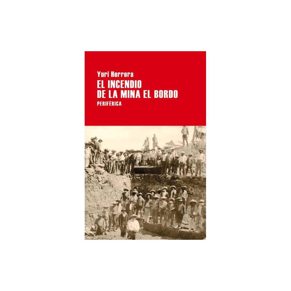 El Incendio De La Mina El Bordo Largo Recorrido By Yuri Herrera Paperback
