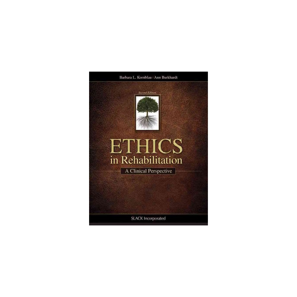 Ethics in Rehabilitation : A Clinical Perspective - by Barbara L. Kornblau & Ann Burkhardt (Paperback)