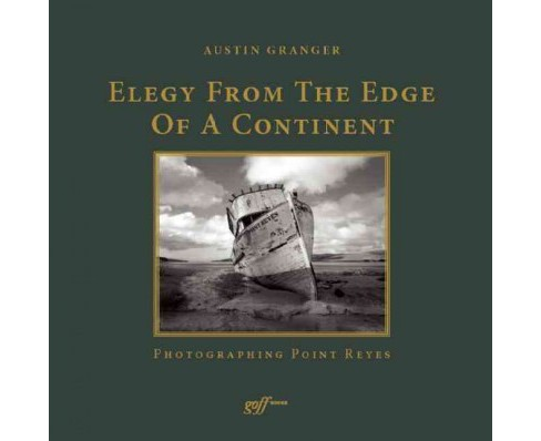 Elegy from the Edge of a Continent : Photographing Point Reyes (Hardcover) (Austin Granger) - image 1 of 1