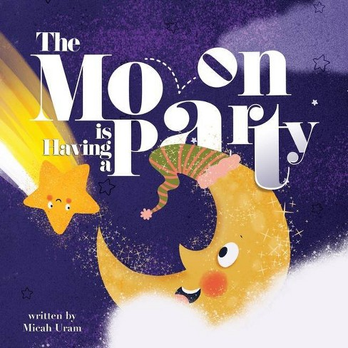 The Moon is Having a Party - by  Micah Uram (Paperback) - image 1 of 1