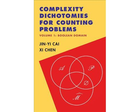Complexity Dichotomies for Counting Problems (Hardcover) (Jin-Yi Cai & XI Chen) - image 1 of 1