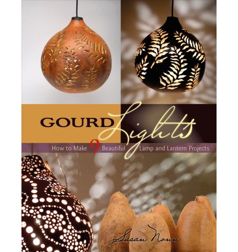 Gourd Lights : How to Make 9 Beautiful Lamp and Lantern Projects (Paperback) (Susan Nonn) - image 1 of 1