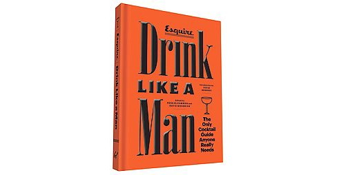 Drink Like a Man : The Only Cocktail Guide Anyone Really Needs -  (Hardcover) - image 1 of 1