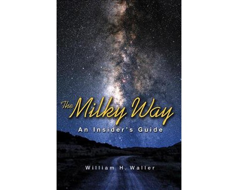 Milky Way : An Insider's Guide -  Reprint by William H. Waller (Paperback) - image 1 of 1