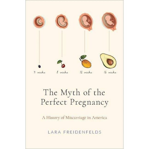 The Myth of the Perfect Pregnancy - by  Lara Freidenfelds (Hardcover) - image 1 of 1