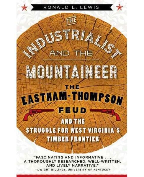 Industrialist and the Mountaineer : The Eastham-Thompson Fued and the Struggle for West Virginia's - image 1 of 1