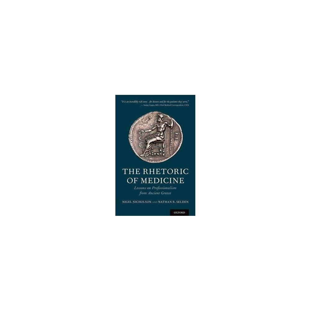 Rhetoric of Medicine : Lessons on Professionalism from Ancient Greece - (Hardcover)