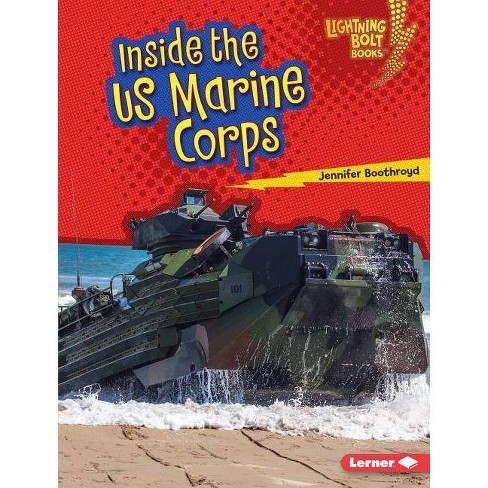 Inside the US Marine Corps - (Lightning Bolt Books (R) -- Us Armed Forces) by  Jennifer Boothroyd - image 1 of 1