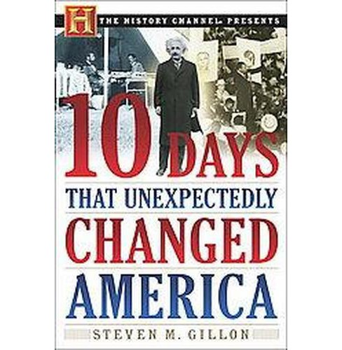 Ten Days That Unexpectedly Changed America (Paperback) (Steven M. Gillon) - image 1 of 1